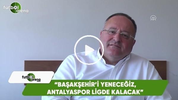 """Cumhur Arıcı: """"Başakşehir'i yeneceğiz, Antalyaspor ligde kalacak"""""""