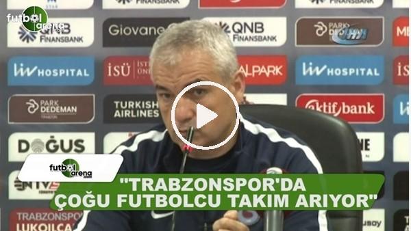 """Rıza Çalımbay: """"Trabzonspor'da çoğu futbolcu takım arıyor"""""""