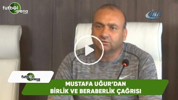 'Mustafa Uğur'dan birlik ve beraberlik çağrısı