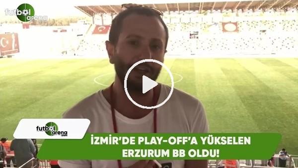 İzmir'de Play-Off'a yükselen Erzurumspor oldu!
