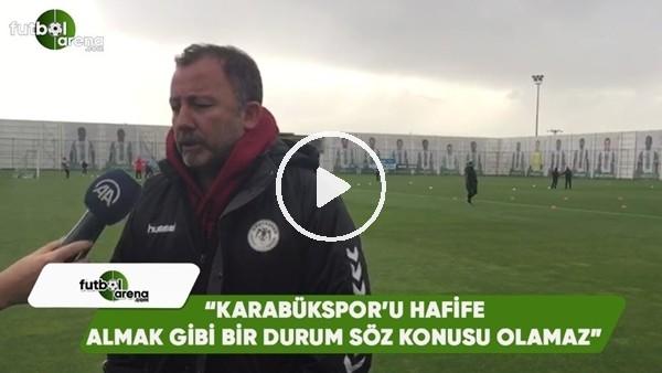"""Serge Yalçın: """"Karabükspor'u hafife almak gibi bir durum söz konusu olamaz"""""""