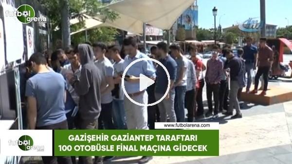 Gazişehir Gaziantep taraftarları 100 otobüsle final maçına gidecek
