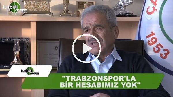 """Hasan Kemal Yardımcı: """"Trabzonspor ile bir hesabımız yok"""""""