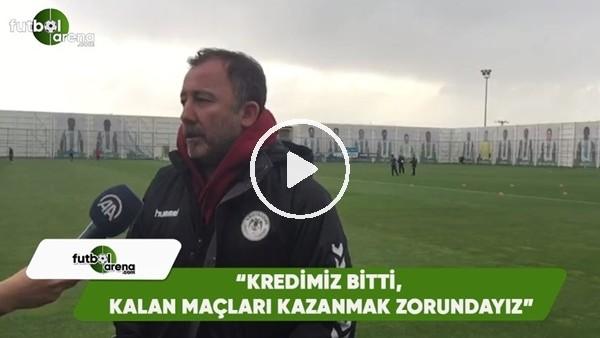 """Sergen Yalçın: """"Kredimiz bitti, kalan maçları kazanmak zorundayız"""""""