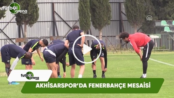 Akhisarspor'da Fenerbahçe mesaisi