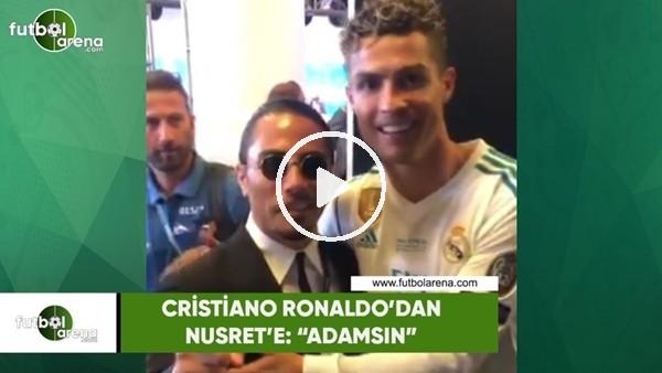 "Cristiano Ronaldo'dan Nusret'e: ""Adamsın"""
