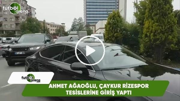 Ahmet Ağaoğlu, Çaykur Rizespor Tesislerine giriş yaptı