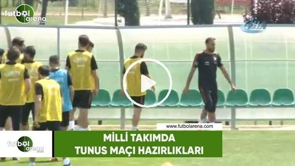 Milli Takımda, Tunus maçı hazırlıkları