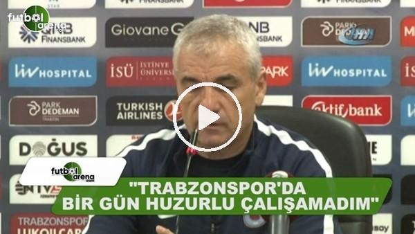 """Rıza Çalımbay: """"Trabzonspor'da bir gün huzurlu çalışamadım"""""""