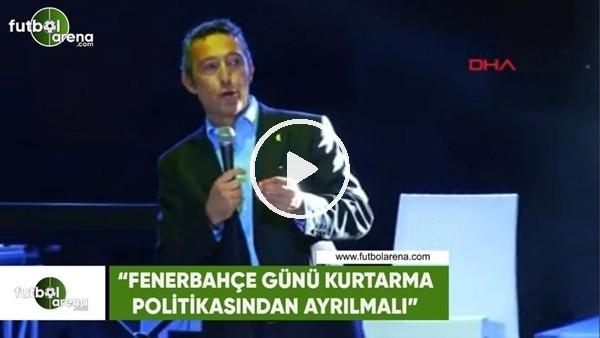 """Ali Koç: """"Fenerbahçe günü kurtarma politikasından ayrılmalı"""""""