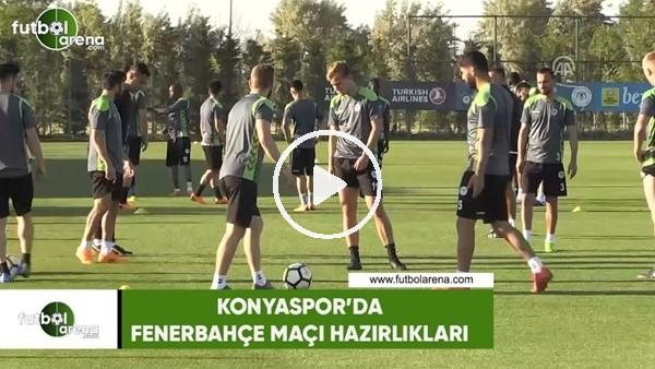Konyaspor'da Fenerbahçe maçı hazırlıkları