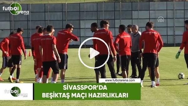 Sivasspor'da Beşikaş maçı hazırlıkları