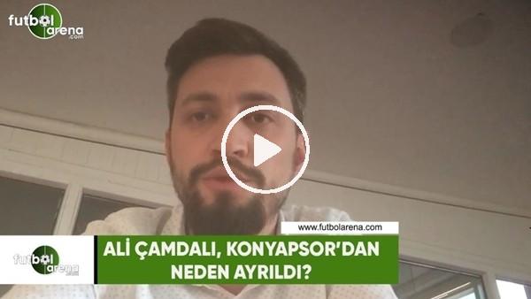 Ali Çamdalı, Konyaspor'dan neden ayrıldı?