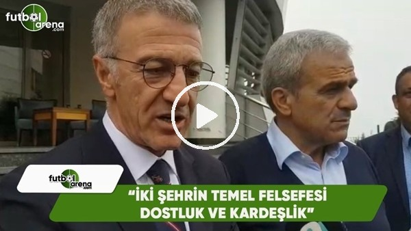 """Ahmet Ağaoğlu: """"İki şehrin temel felsefesi dostluk ve kardeşlik"""""""