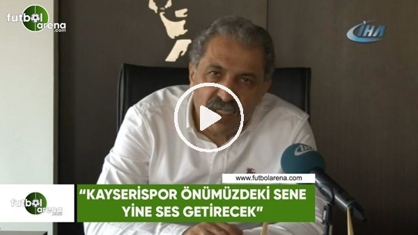"""Erol Bedir: """"Kayserispor önümüzdeki sene yine ses getirecek"""""""