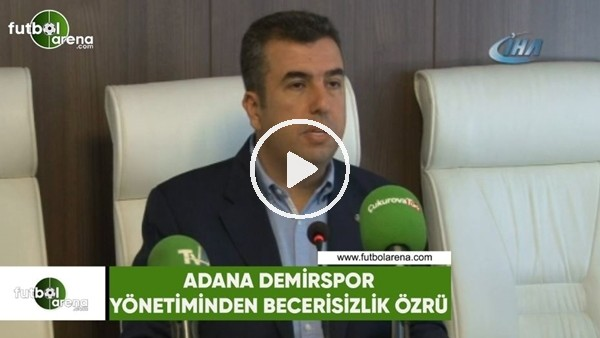 'Adana Demirspor yönetiminden beceriksizlik özrü