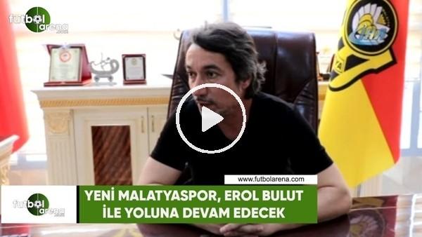 Yeni Malatyaspor, Erol Bulut ile yoluna devam edecek