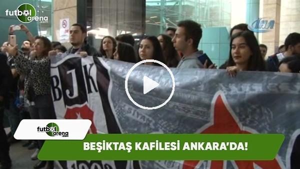 Beşiktaş kafilesi Ankara'da!