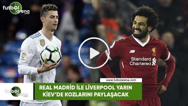 Real Madrid ile Liverpool yarın kozlarını paylaşacak