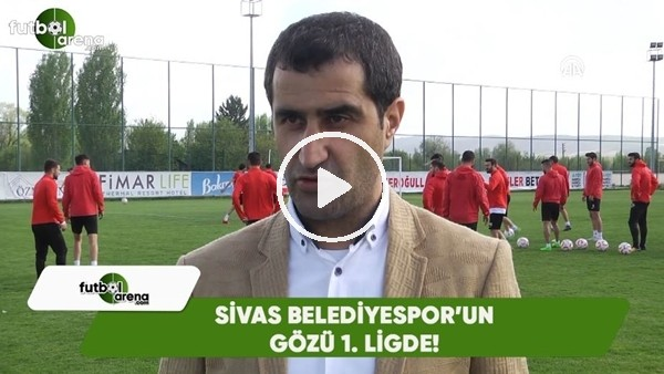 Sivas Belediyespor'un gözü 1. Lig'de