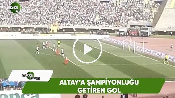 'Altay'a şampiyonluğu getiren gol