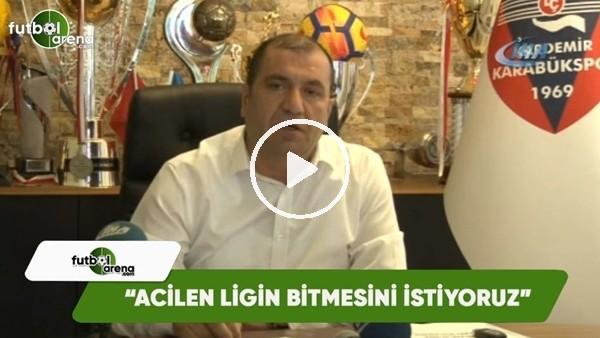 """Karabükspor Başkanı Mehmet Aytekin: """"Acilen ligin bitmesini istiyoruz"""""""