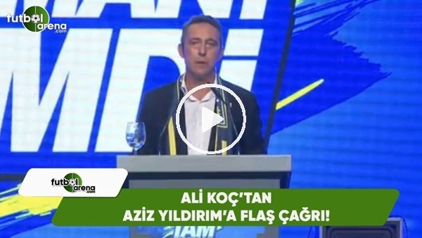 Ali Koç'tan Aziz Yıldırım'a flaş çağrı