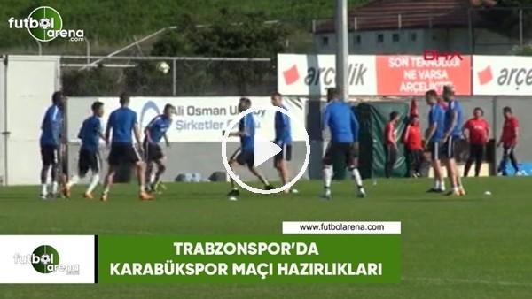 Trabzonspor, Karabükspor maçı hazırlıklarına başladı
