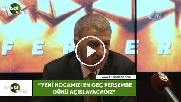 """Ahmet Ağaoğlu: """"Yeni hocamızı en geç perşembe günü açıklayacağız"""""""