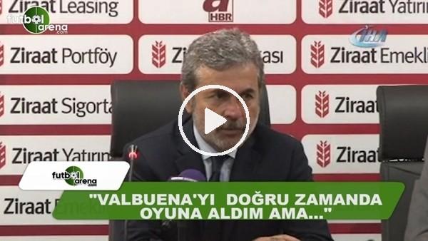 """Aykut Kocaman: """"Valbuena'yı doğru zamanda oyuna aldım ama..."""""""