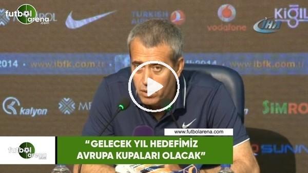 """Kemal Özdeş: """"Gelecek yıl hedefimiz Avrupa Kupaları olacak"""""""
