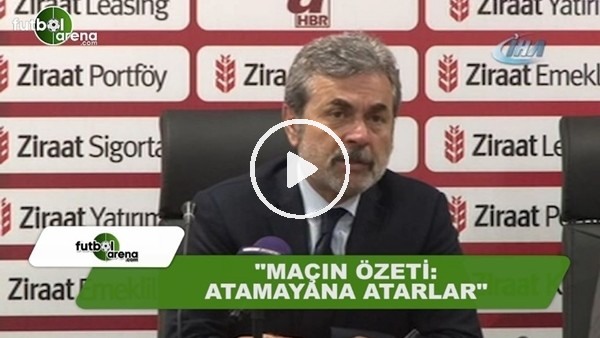 "Aykut Kocaman: ""Maçın özeti: atamayana atarlar"""