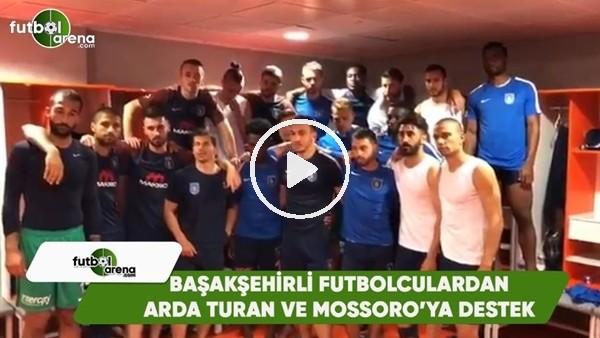 Başakşehirli futbolculardan Arda Turan ve Mossoro'ya destek