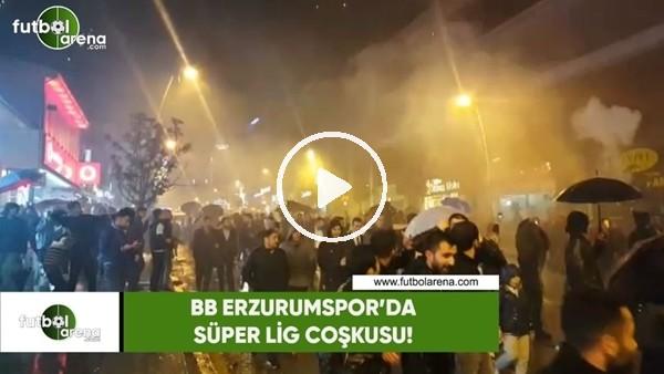'BB Erzurumspor'da Süper Lig coşkusu!