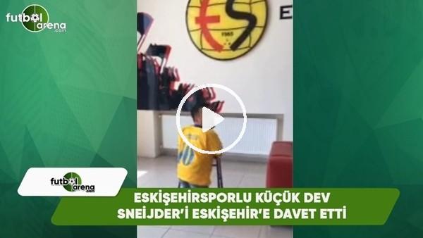 Eskişehirsporlu küçük dev adam Sneijder'i Eskişehir'e davet etti