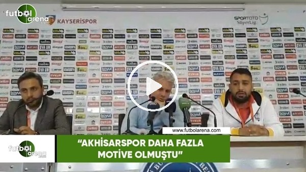 "Sumudica: ""Akhisarspor daha fazla motive olmuştu"""