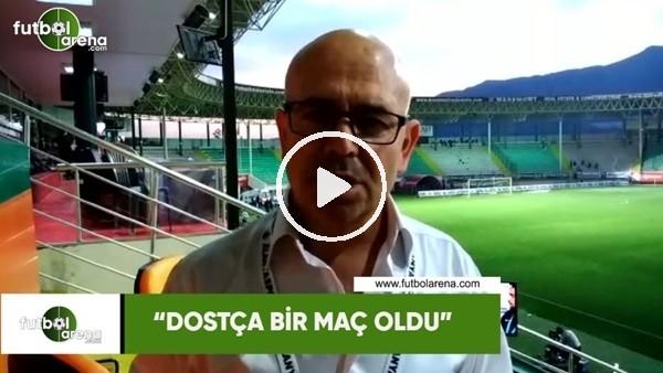 """FutbolArena Alanya muhabiri Ercan Yıldırım: """"Dostçabir maç oldu"""""""