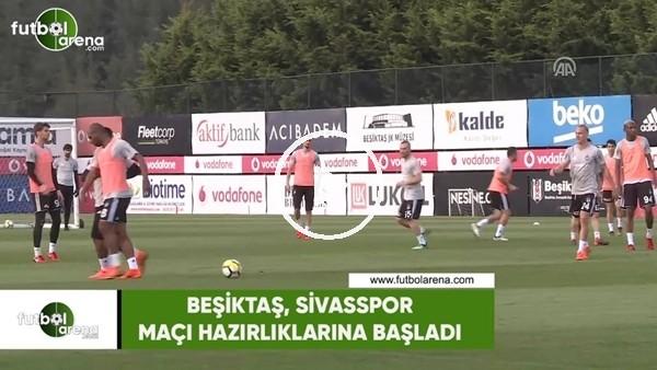 Beşiktaş, Sivasspor maçı hazırlıklarına başladı