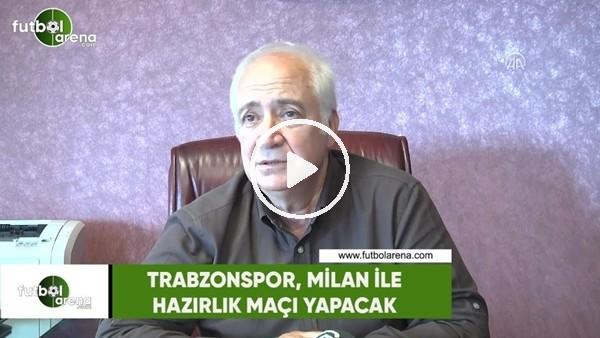 Trabzonspor, Milan ile hazırlık maçı yapacak