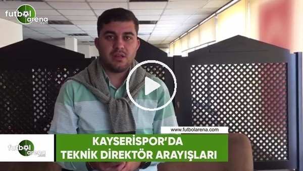 Kayserispor'da teknik direktör arayışları