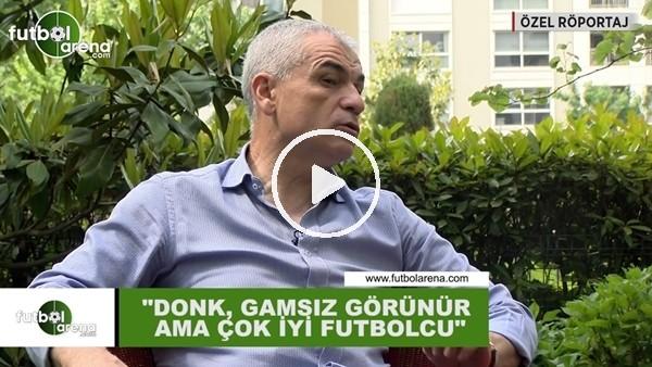 """Rıza Çalımbay: """"Donk gamsız görünür ama çok iyi futbolcu"""""""