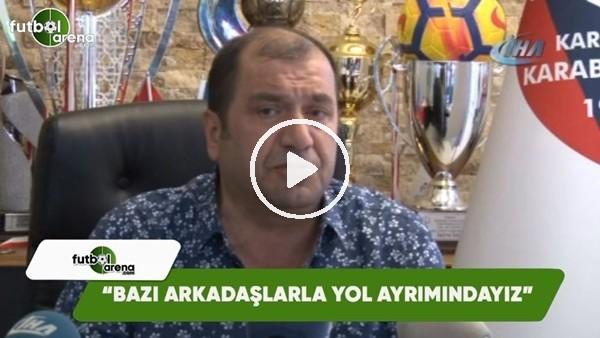 """Mehmet Aytekin: """"Bazı arkadaşlarımızla yol ayrımındayız"""""""