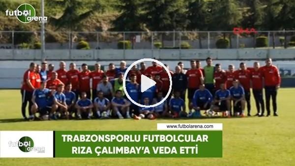 Trabzonsporlu futbolcular Çalımbay'a veda etti