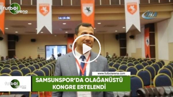 'Samsunspor'da olağanüstü kongre ertelendi