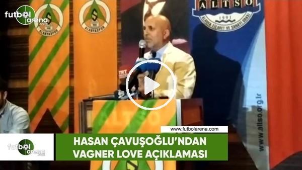 Hasan Çavuşoğlu'ndan Vagner Love açıklaması