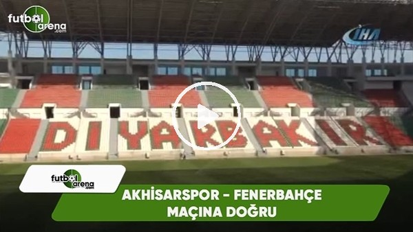 Akhisarspor - Fenerbahçe maçına doğru
