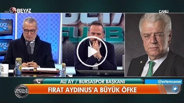 Bursaspor Başkanı Ali Ay'dan Fırat Aydınus'a olay sözler!