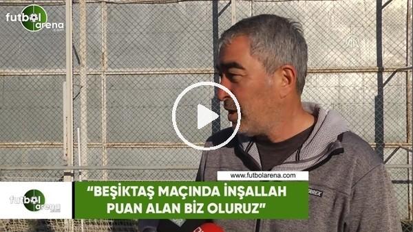 """Samet Aybaba: """"Beşiktaş maçında inşallah puan alan biz oluruz"""""""
