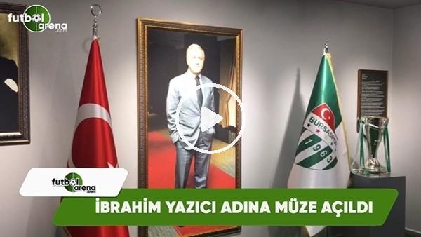 İbrahim Yazıcı adına müze açıldı