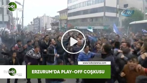 'Erzurum'da play-off final coşkusu